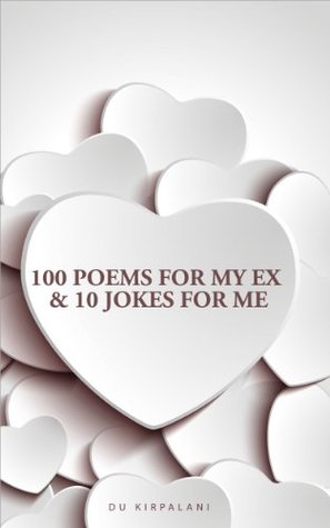 100 Poems For My Ex & 10 Jokes For Me Du Kirpalani