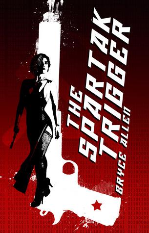 The Spartak Trigger by Bryce  Allen