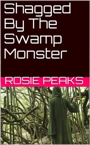 Shagged By The Swamp Monster: A Sex With Monsters Book Rosie Peaks
