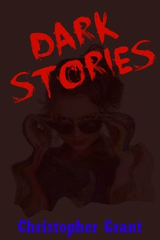 Dark Stories: Five Tales of Horror and Suspense for Young Adults  by  Christopher Grant
