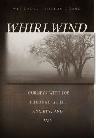 Whirlwind : Journeys With Job Through Grief, Anxiety, and Pain  by  Milton P. Horne