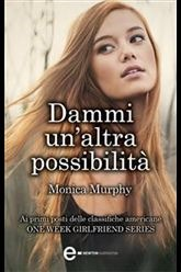 Dammi un'altra possibilità (One Week Girlfriend Quartet, #2)