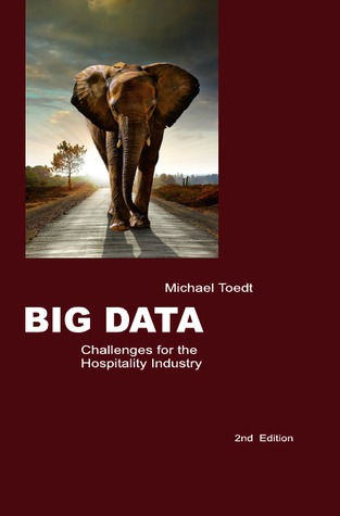 Big Data – Challenges for the Hospitality Industry: 2nd Edition  by  Michael Toedt