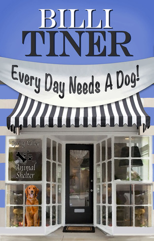 Every Day Needs A Dog by Billi Tiner