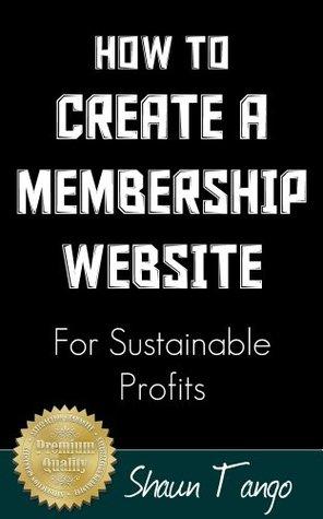 How To Create A Membership Website For Sustainable Profits Shaun Tango