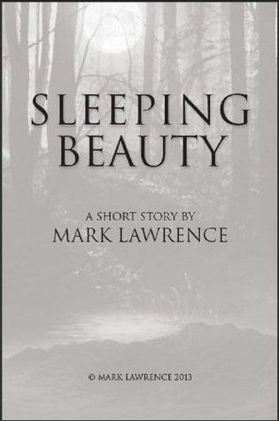 Sleeping Beauty: A Broken Empire short story  by  Mark  Lawrence