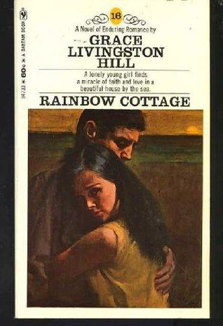 Rainbow Cottage (Grace Livingston Hill #16)  by  Grace Livingston Hill