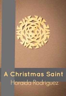 A Christmas Saint  by  Horaida Rodriguez