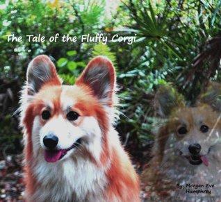 The Tale of The Fluffy Corgi  by  Morgan Humphrey