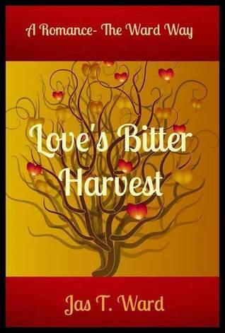 Loves Bitter Harvest  by  Jas T. Ward
