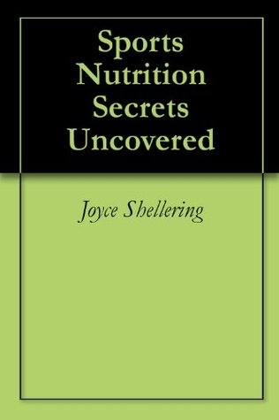 Sports Nutrition Secrets Uncovered  by  Joyce Shellering