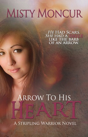 Arrow to His Heart by Misty Moncur