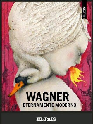 Wagner eternamente moderno Rafael Argullol