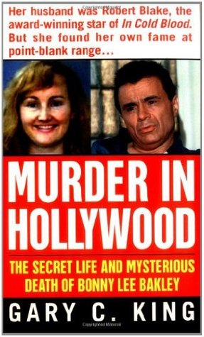 Murder In Hollywood: The Secret Life and Mysterious Death of Bonny Lee Bakley (True Crime  by  Gary C. King