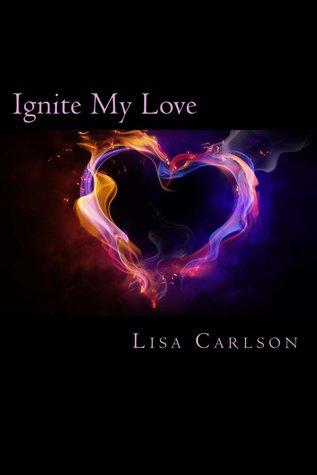 Ignite My Love  by  Lisa  Carlson