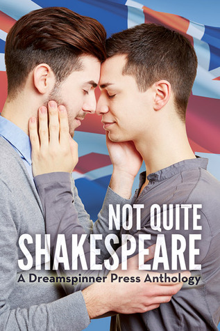Book Review: Not Quite Shakespeare (a Dreamspinner Press Anthology)