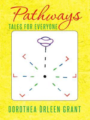 Pathways: Tales for Everyone  by  Dorothea Orleen Grant