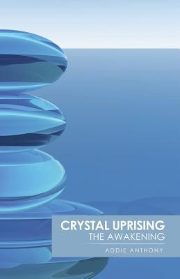Crystal Uprising by Addie Anthony