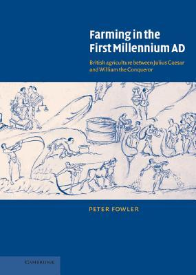 Farming in the First Millennium Ad: British Agriculture Between Julius Caesar and William the Conqueror  by  Peter Fowler