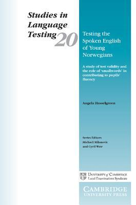 Testing the Spoken English of Young Norwegians: A Study of Test Validity and the Role of Smallwords in Contributing to Pupils Fluency Angela Hasselgreen