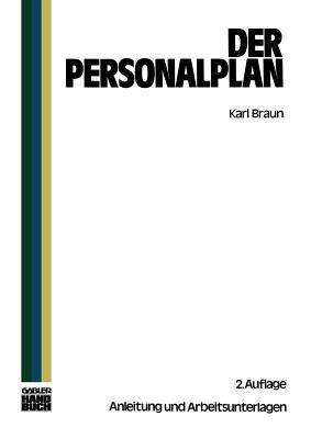 Der Personalplan: Anleitungen Und Arbeitsunterlagen  by  Karl Braun