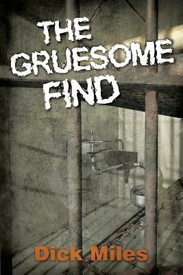 The Gruesome Find  by  Dick Miles