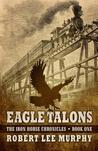 Eagle Talons (The Iron Horse Chronicles, #1)
