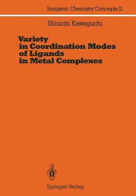 Variety in Coordination Modes of Ligands in Metal Complexes  by  Shinichi Kawaguchi
