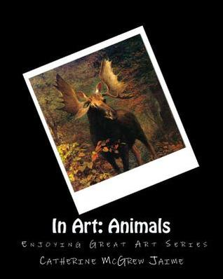 In Art: Animals  by  Catherine McGrew Jaime