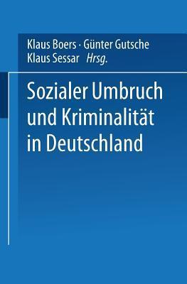 Sozialer Umbruch Und Kriminalitat in Deutschland Klaus Boers