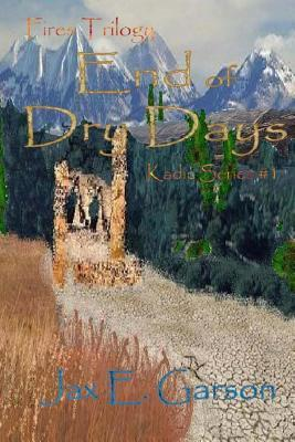 End of Dry Days: Fires Trilogy  by  Jax E Garson