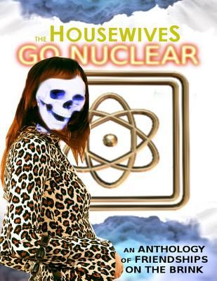 The Housewives Go Nuclear  by  Nathan J.D.L. Rowark