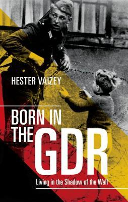 Born in the Gdr by Hester Vaizey