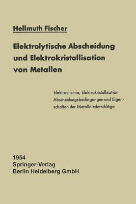 Elektrolytische Abscheidung Und Elektrokristallisation Von Metallen  by  Hellmuth Fischer