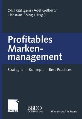 Profitables Markenmanagement: Strategien - Konzepte - Best Practices  by  Olaf Gottgens