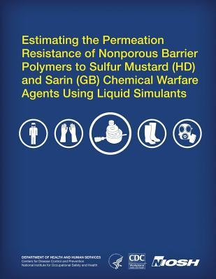 Estimating the Permeation Resistance of Nonporous Barrier Polymers to Sulfur Mustard (HD) and Sarin (GB) Chemical Warfare Agents Using Liquid Stimulan Department of Health and Human Services