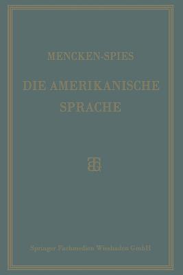 Die Amerikanische Sprache: Das Englisch Der Vereinigten Staaten H.L. Mencken