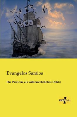 Die Piraterie ALS Volkerrechtliches Delikt  by  Evangelos Samios