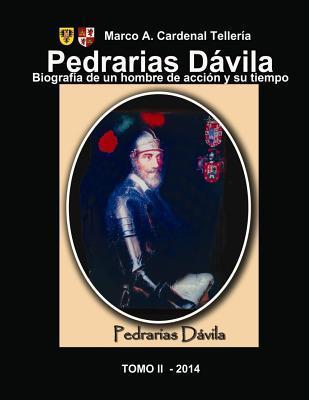 Pedrarias Davila. Biografia de Un Hombre de Accion y Su Tiempo. Tomo II  by  Marco A. Cardenal-Tellería