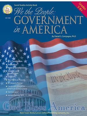 We the People, Grades 5 - 8: Government in America Daniel S. Campagna