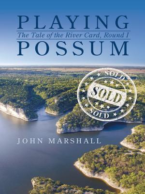 Playing Possum: The Tale of the River Card, Round I  by  John Marshall