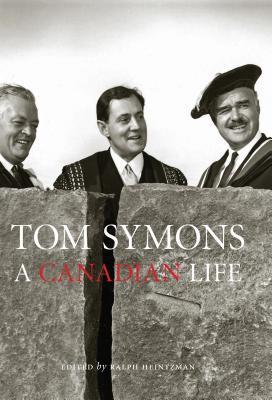 Tom Symons: A Canadian Life Ralph Heintzman