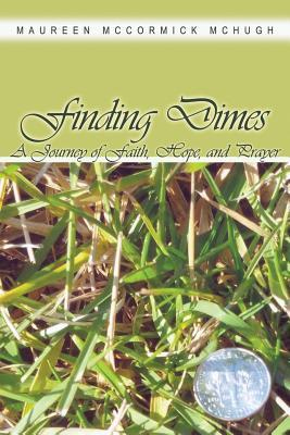 Finding Dimes: A Journey of Faith, Hope, and Prayer Maureen McCormick McHugh