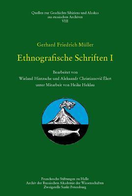 Gerhard Fridrich Muller - Ethnografische Schriften I: Bearbeitet Von W. Hintzsche Und A. Ch. Elert Unter Mitarbeit Von H. Heklau Gerhard F Muller