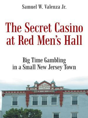 The Secret Casino at Red Mens Hall  by  Samuel W Valenza Jr