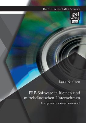 Erp-Software in Kleinen Und Mittelstandischen Unternehmen: Ein Optimiertes Vorgehensmodell Lars Nielsen