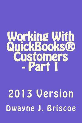 Working with QuickBooks Customers - Part 1  by  Dwayne J Briscoe