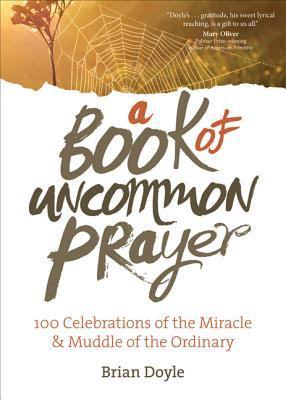 A Book of Uncommon Prayer by Brian Doyle