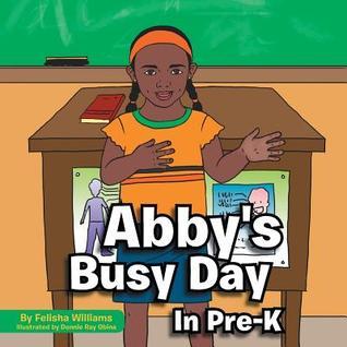 Abbys Busy Day in Pre-K Felisha Williams