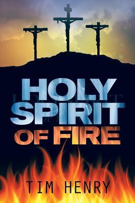 Holy Spirit of Fire  by  Tim Henry